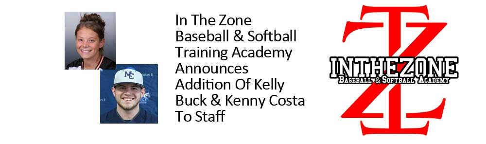 In The Zone Baseball & Softball Training Academy Announces Addition Of Kelly Buck & Kenny Costa To Staff