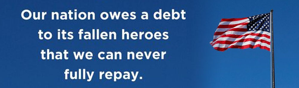 Our Nation Owes A Debt To Its Fallen Heroes That We Can Never Fully Repay.